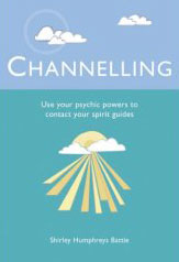 Channelling - Use Your Psychic Powers to Contact Your Spirit Guide